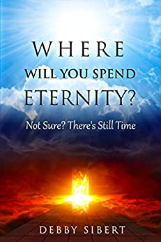 Where Will You Spend Eternity? Not Sure? There's Still Time
