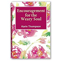 Encouragement For The Weary Soul