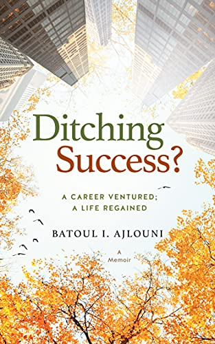 Ditching Success?: A CAREER VENTURED; A LIFE REGAINED