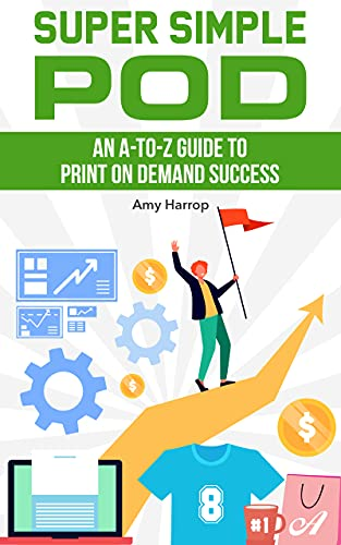 Super Simple POD: An A-to-Z Guide to Print on Demand Success